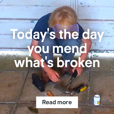 Today's the day you mend what's broken